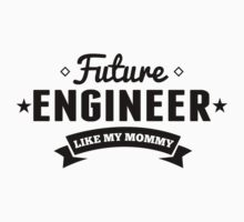Future Engineer Like My Mommy Kids Tee