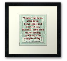 Come Read To Me Some Poem - Longfellow Framed Print