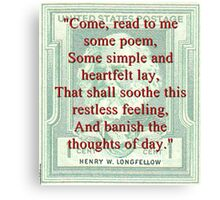 Come Read To Me Some Poem - Longfellow Canvas Print