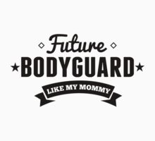 Future Bodyguard Like My Mommy Baby Tee