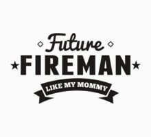 Future Fireman Like My Mommy by ReallyAwesome