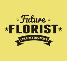 Future Florist Like My Mommy Kids Tee