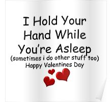 I Hold Your Hand while your asleep - Valentines day Poster