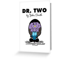 Dr Two  Greeting Card