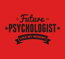 Future Psychologist Like My Mommy One Piece - Short Sleeve