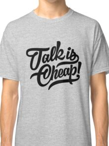 Talk is cheap - version 4 - Black Classic T-Shirt