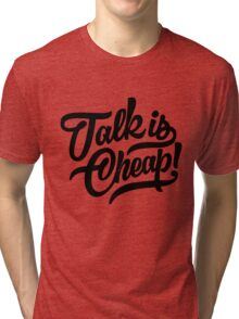 Talk is cheap - version 4 - Black Tri-blend T-Shirt