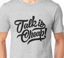 Talk is cheap - version 4 - Black Unisex T-Shirt
