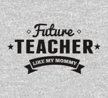 Future Teacher Like My Mommy One Piece - Short Sleeve