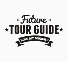 Future Tour Guide Like My Mommy Kids Tee