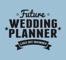 Future Wedding Planner Like My Mommy Kids Tee