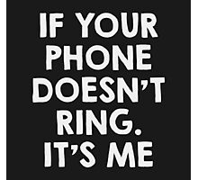 If your phone doesn't ring.. it's me Photographic Print