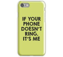 If your phone doesn't ring.. it's me :P iPhone Case/Skin