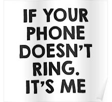 If your phone doesn't ring.. it's me :P Poster