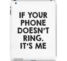 If your phone doesn't ring.. it's me :P iPad Case/Skin