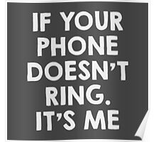 If your phone doesn't ring.. it's me Poster