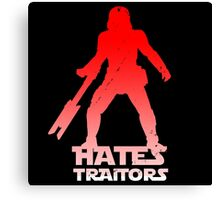 Hates Traitors Canvas Print