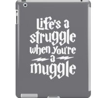Life's a struggle when you're a muggle iPad Case/Skin