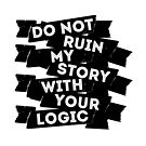 Do Not Ruin My Story With Your Logic by piecesofrie