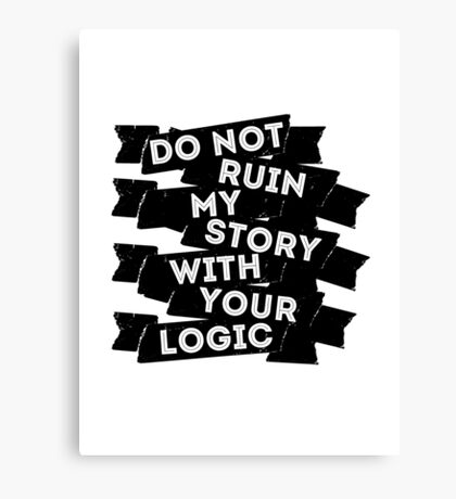 Do Not Ruin My Story With Your Logic Canvas Print