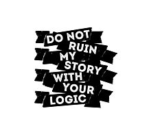 Do Not Ruin My Story With Your Logic Photographic Print