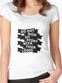 Do Not Ruin My Story With Your Logic Women's Fitted Scoop T-Shirt