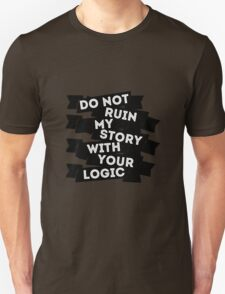 Do Not Ruin My Story With Your Logic T-Shirt