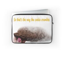 Famous humourous quotes series: That's the way the cookie crumbles  Laptop Sleeve