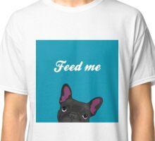 Feed me! Classic T-Shirt
