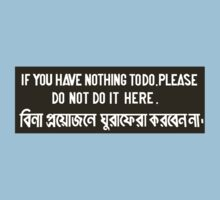 """""""If You Have Nothing to Do, Please Do Not Do It Here"""" Sign, Bangladesh Kids Tee"""