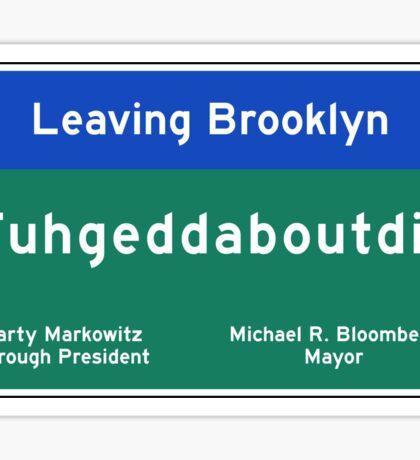 """""""Fuhgeddaboudit"""", Brooklyn Road Sign, NYC Sticker"""