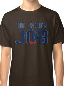 """""""Do Your Job"""" Quote Belichick Classic T-Shirt"""