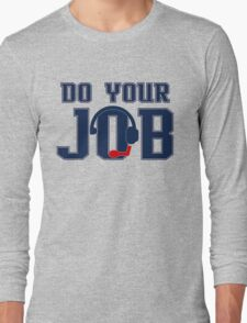 """Do Your Job"" Quote Belichick Long Sleeve T-Shirt"