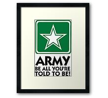 The Army: Do what you re told. Framed Print