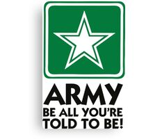 The Army: Do what you re told. Canvas Print