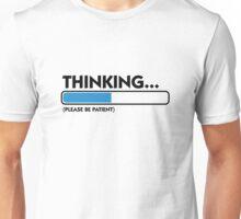 I m thinking .... Patience please! Unisex T-Shirt