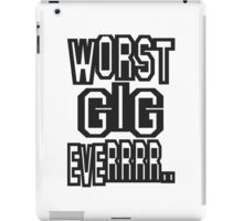 Worst Gig Ever iPad Case/Skin