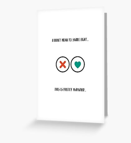 I didn't mean to swipe right. Greeting Card
