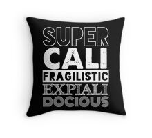 Supercalifragilisticexpialidocious! Throw Pillow