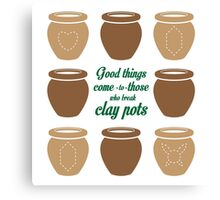 Good Things Come to Those Who Break Clay Pots Canvas Print