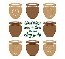 Good Things Come to Those Who Break Clay Pots Photographic Print