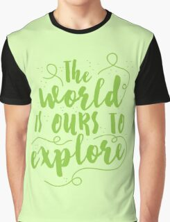The world is ours to EXPLORE  Graphic T-Shirt