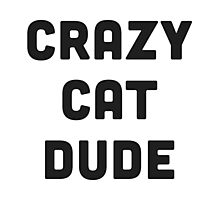 Crazy Cat Dude Photographic Print