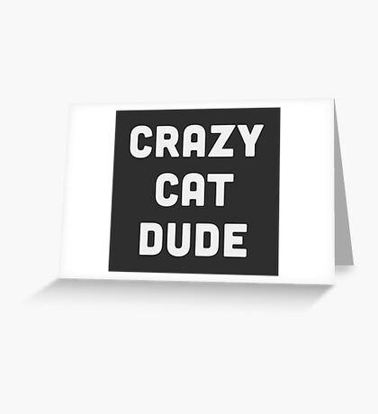 Crazy Cat Dude Greeting Card