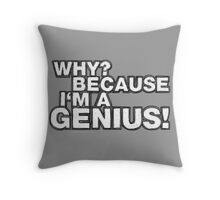 """Why? Because I'm A Genius!"" Throw Pillow"