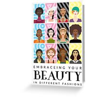 EMBRACING YOUR BEAUTY IN DIFFERENT FASHIONS Greeting Card
