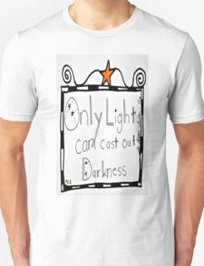 Only Light can Cast Out Darkness T-Shirt