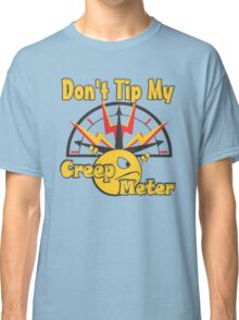 "Don't Tip My Creep ""O"" Meter Classic T-Shirt"