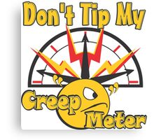 "Don't Tip My Creep ""O"" Meter Canvas Print"