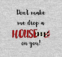 Don't Make Me Drop a House on You Womens Fitted T-Shirt